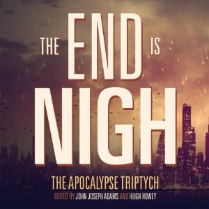 The End is Nigh edited by John Joseph Adams and Hugh Howey cover image